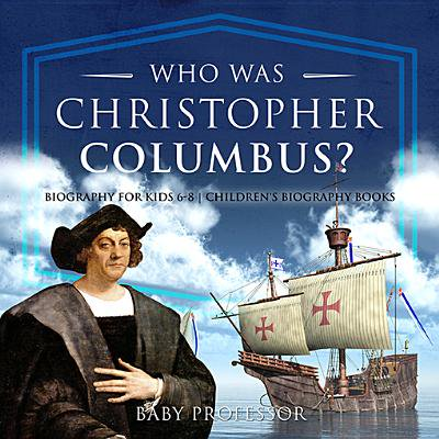 Who Was Christopher Columbus? Biography for Kids 6-8 | Children's Biography Books - eBook