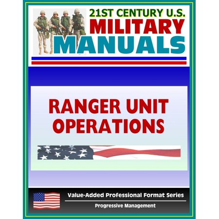 21st Century U.S. Military Manuals: Ranger Unit Operations - FM 7-85 (Value-Added Professional Format Series) -