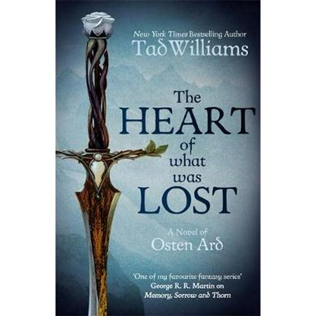 HEART OF WHAT WAS LOST (Tad Williams Memory Sorrow And Thorn Series)