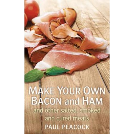 Make your own bacon and ham and other salted, smoked and cured meats -
