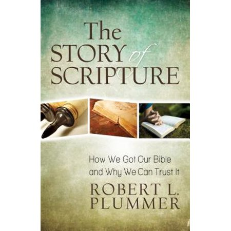 The Story of Scripture : How We Got Our Bible and Why We Can Trust