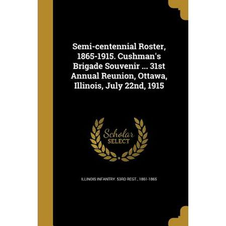 Semi-Centennial Roster, 1865-1915. Cushman's Brigade Souvenir ... 31st Annual Reunion, Ottawa, Illinois, July 22nd,