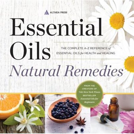 Essential Natural - Essential Oils Natural Remedies : The Complete A-Z Reference of Essential Oils for Health and Healing