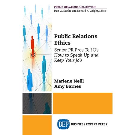 Public Relations Ethics : Senior PR Pros Tell Us How to Speak Up and Keep Your Job -  Marlene S Neill; Amy Oliver Barnes