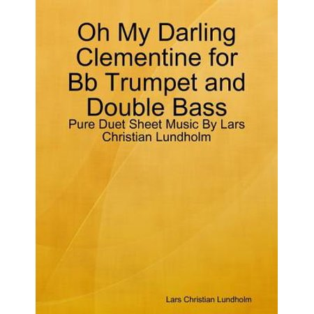 Oh My Darling Clementine for Bb Trumpet and Double Bass - Pure Duet Sheet Music By Lars Christian Lundholm - eBook - Sheet Music Background