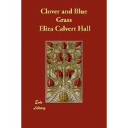 Clover and Blue Grass by Hall, Eliza Calvert [Paperback]