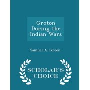 Groton During the Indian Wars - Scholar's Choice Edition
