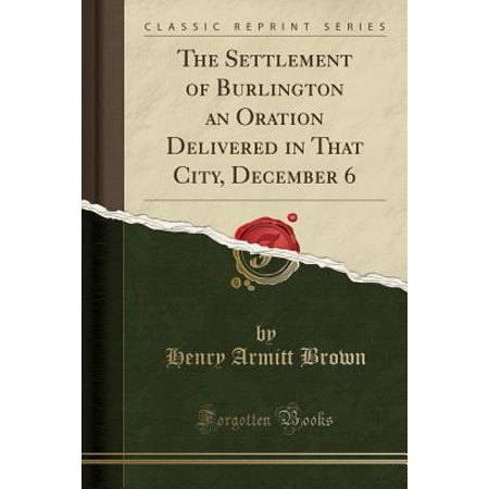 The Settlement of Burlington an Oration Delivered in That City, December 6 (Classic Reprint) (Other)
