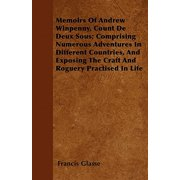 Memoirs of Andrew Winpenny, Count de Deux Sous; Comprising Numerous Adventures in Different Countries, and Exposing the Craft and Roguery Practised in