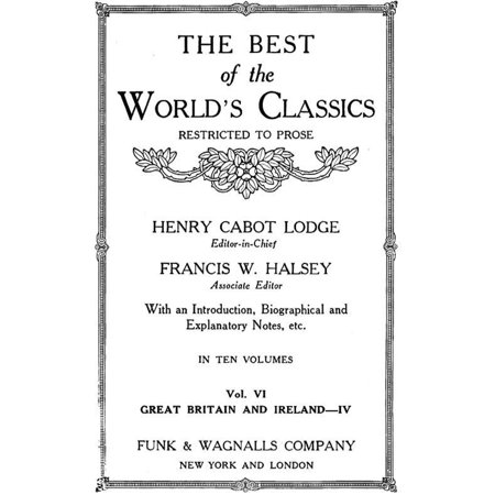 The Best Of The World's Classics (Restricted To Prose) Volume VI - Great Britain And Ireland IV: 18011909 (Mobi Classics) -