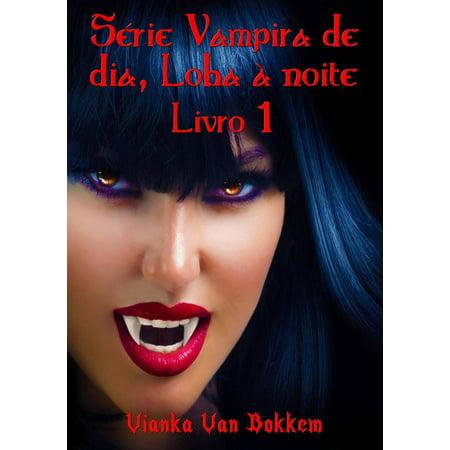 Série Vampira De Dia, Loba À Noite - Livro 1 - eBook