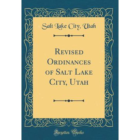 Revised Ordinances of Salt Lake City, Utah (Classic Reprint)