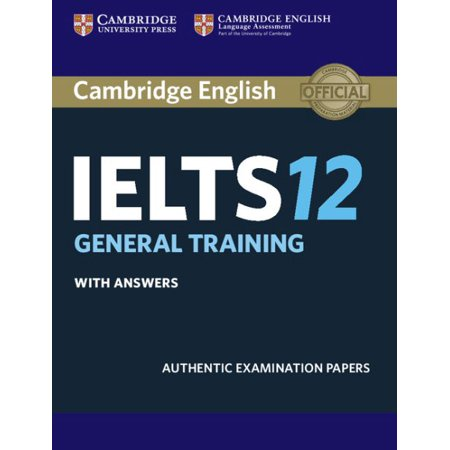 Cambridge Ielts 12 General Training Student's Book with Answers : Authentic Examination