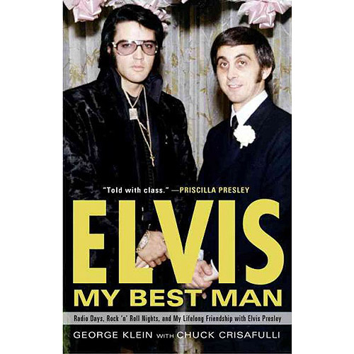Elvis, My Best Man: Radio Days, Rock 'n' Roll Nights, and My Lifelong Friendship With Elvis Presley