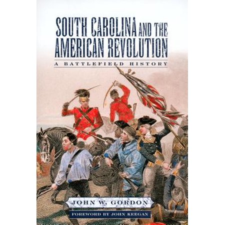 South Carolina and the American Revolution : A Battlefield (The American Revolution A History Gordon Wood Summary)