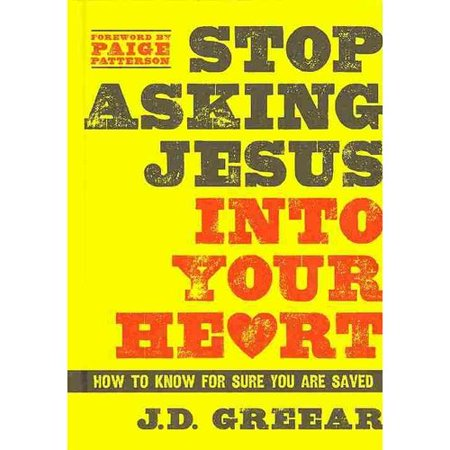 Stop Asking Jesus Into Your Heart  How To Know For Sure You Are Saved