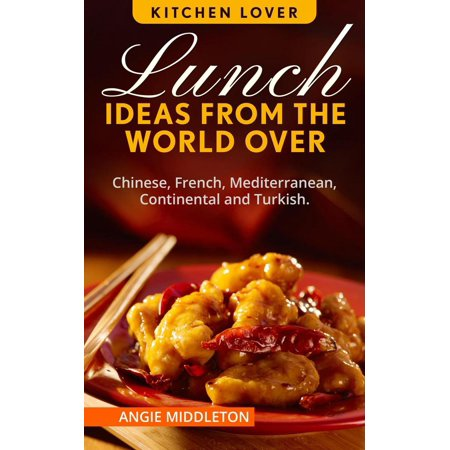 Lunch Ideas from the world over : Chinese,French, Mediterranean, Continental and turkish. - eBook ()