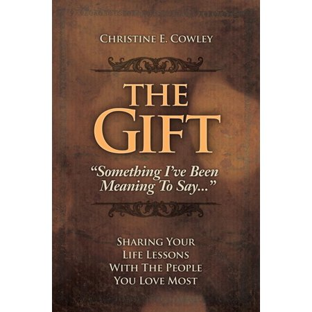 The Gift: Sharing Your Life Lessons with the People You Love Most -