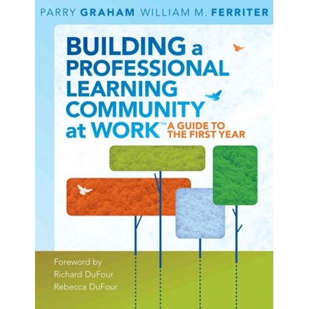 Building A Professional Learning Community At Work  A Guide To The First Year