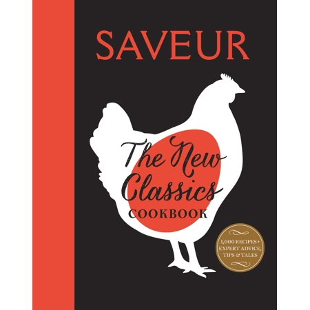 Saveur: The New Classics Cookbook : More than 1,000 of the world's best recipes for today's kitchen ()