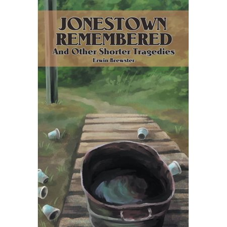 Jonestown Remembered and Other Shorter Tragedies -