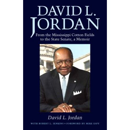 David L  Jordan  From The Mississippi Cotton Fields To The State Senate  A Memoir