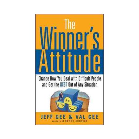 The Winners Attitude  Change How You Deal With Difficult People And Get The Best Out Of Any Situation
