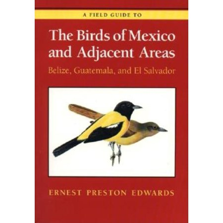 A Field Guide to the Birds of Mexico and Adjacent Areas : Belize, Guatemala, and El Salvador, Third Edition ()