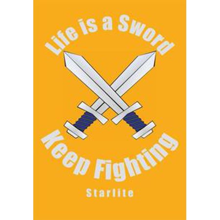 Fighting Sword - Life Is a Sword, Keep Fighting - eBook