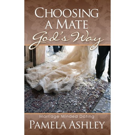 Choosing A Mate God's Way - eBook If you are single, divorced, or the parent of a young person,  Choosing A Mate God's Way: Marriage Minded Dating  is a must read! You will explore God's Word and find His plan for dating and choosing a mate His way!