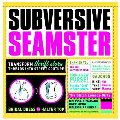 Subversive Seamster : Transform Thrift Store Threads Into Street Couture](Thrift Store Halloween)