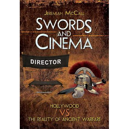 Swords and Cinema : Hollywood Vs the Reality of Ancient