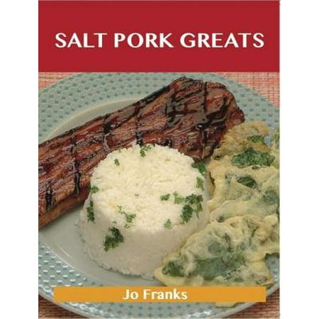 Salt Pork Greats: Delicious Salt Pork Recipes, The Top 48 Salt Pork Recipes - eBook