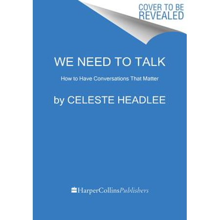 We Need to Talk : How to Have Conversations That