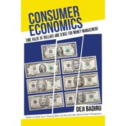 Consumer Economics : Time Value of Dollars and Sense for Money Management