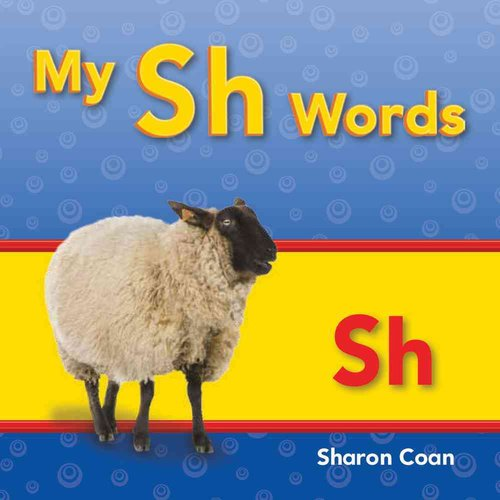 My Sh Words: More Consonants, Blends, and Diagraphs