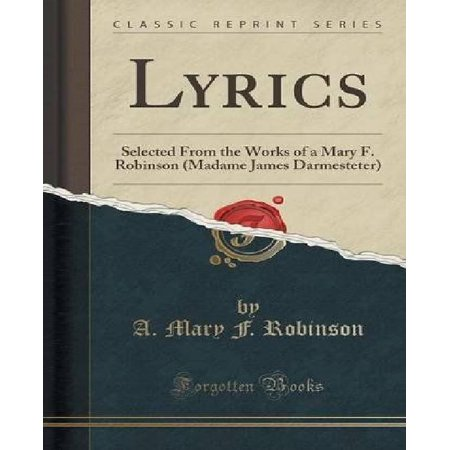 Lyrics: Selected from the Works of a Mary F. Robinson (Madame James Darmesteter) (Classic Reprint) for $<!---->