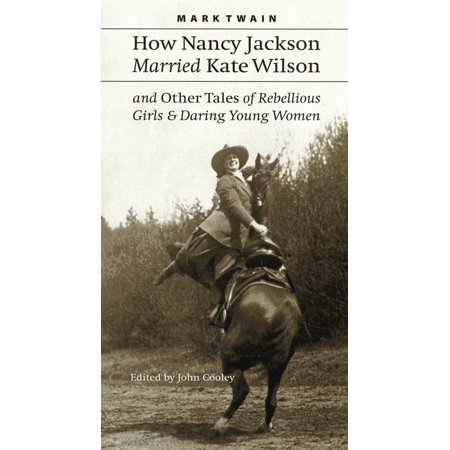 How Nancy Jackson Married Kate Wilson and Other Tales of Rebellious Girls and Daring Young