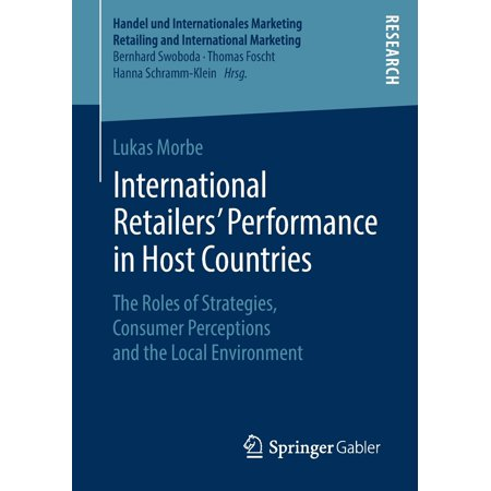 Handel Und Internationales Marketing Retailing and Internati: International Retailers' Performance in Host Countries: The Roles of Strategies, Consumer Perceptions and the Local Environment (Role Of Consumer Behaviour In Marketing Strategy)