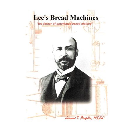 Lee's Bread Machines : The Father of Automated Bread Making Lee's Bread Machines: The father of automated bread makingFormat: PaperbackAuthors: Jerome T PeoplesISBN10: 1432763377Published: 2011-02-24