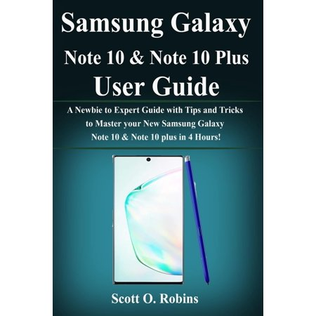 Samsung Galaxy Note 10 & Note 10 Plus User Guide : A Newbie to Expert Guide with Tips and Tricks to Master your New Samsung Galaxy Note 10 & Note plus in 4