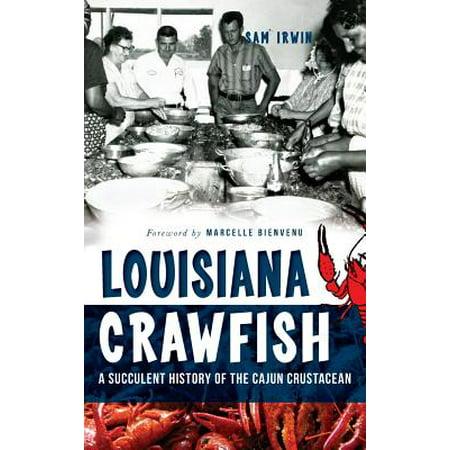 Louisiana Crawfish : A Succulent History of the Cajun