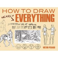 Dover Books on Art Instruction and Anatomy: How to Draw Nearly Everything (Paperback)