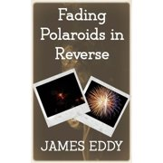 Fading Polaroids in Reverse - eBook