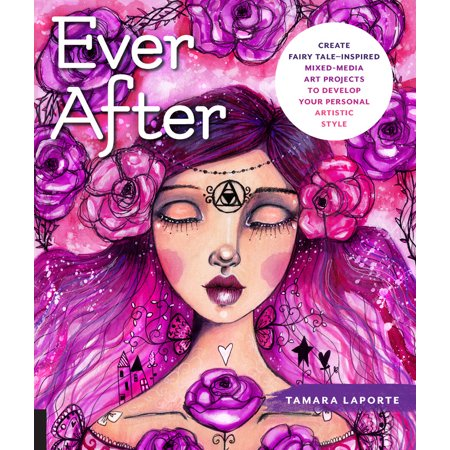 Ever After : Create Fairy Tale-Inspired Mixed-Media Art Projects to Develop Your Personal Artistic