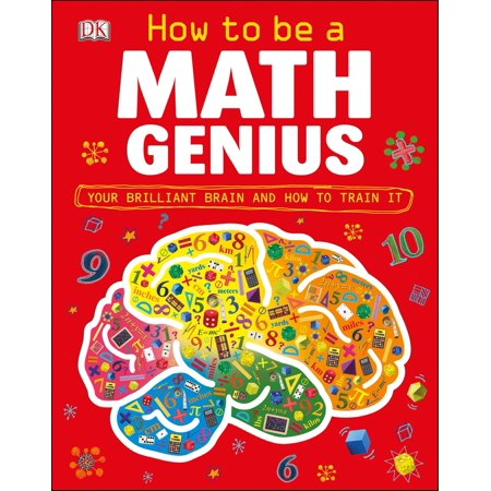 - How to Be a Math Genius : Your Brilliant Brain and How to Train It