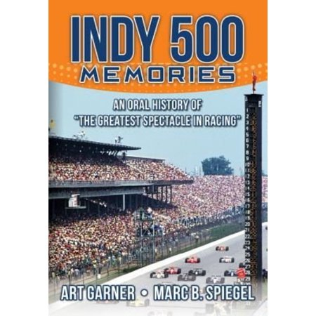 Indy 500 Memories  An Oral History Of  The Greatest Spectacle In Racing