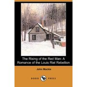 The Rising of the Red Man : A Romance of the Louis Riel Rebellion (Dodo Press)
