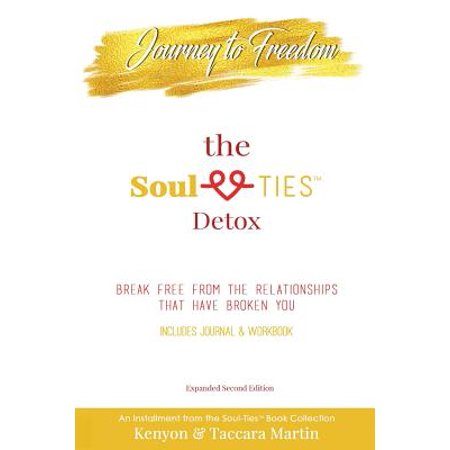 Journey to Freedom, the Soul-Ties(tm) Detox : Break Free from the Relationships That Have Broken (Best Way To Detox From Opiates At Home)