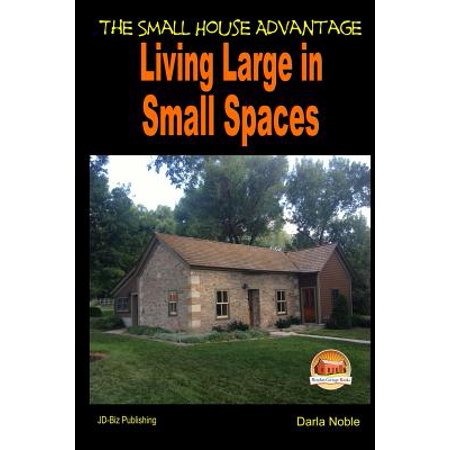- Living Large in Small Spaces - The Small House Advantage